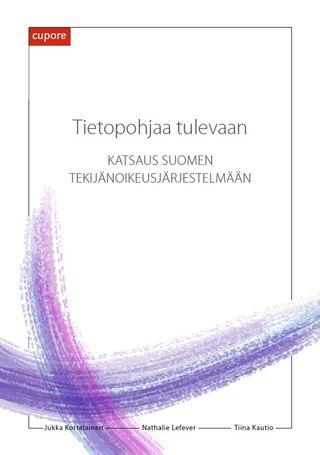 Tietopohjaa tulevaan – Katsaus Suomen tekijänoikeusjärjestelmään