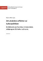 Att utvärdera effekter av kulturpolitiken. En fallstudie om Nordiska ministerrådets stödprogram för kultur och konst.
