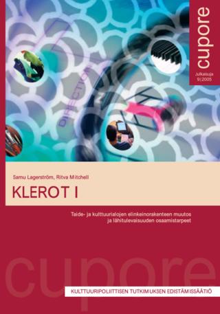 KLEROT I. Taide- ja kulttuurialojen elinkeinorakenteen muutos ja lähitulevaisuuden osaamistarpeet.
