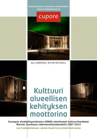 Kulttuuri alueellisen kehityksen moottorina. Euroopan aluekehitysrahaston (EAKR) rahoittamat kulttuurihankkeet Manner-Suomessa rakennerahastokaudella 2007–2013. Kulttuurimatkailua, luovaa taloutta ja infrastruktuuria