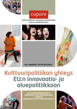 Kulttuuripolitiikan yhteys EU:n innovaatio- ja aluepolitiikkaan. EU:n rakennerahastojen ja maaseudun kehittämisohjelman lisäarvo kansalliselle kulttuuripolitiikalle