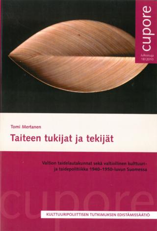 Taiteen tukijat ja tekijät. Valtion taidelautakunnat sekä valtiollinen kulttuuri- ja taidepolitiikka 1940-1950-luvun Suomessa