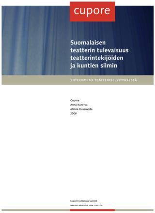 Suomalaisen teatterin tulevaisuus teatterintekijöiden ja kuntien silmin. Yhteenveto teatteriselvityksestä.